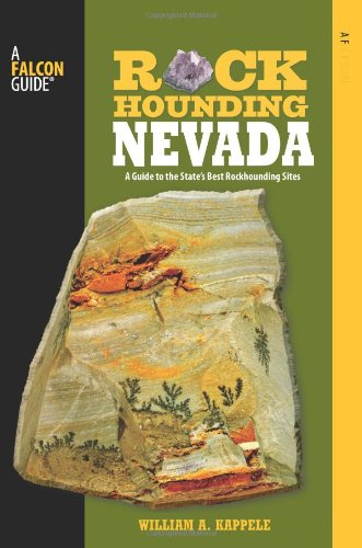 Rockhounding Nevada: A Guide To The State's Best Rockhounding Sites (Rockhounding Series) Nevada Rocks