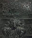 img - for Mirroring China's Past: Emperors, Scholars, and Their Bronzes book / textbook / text book