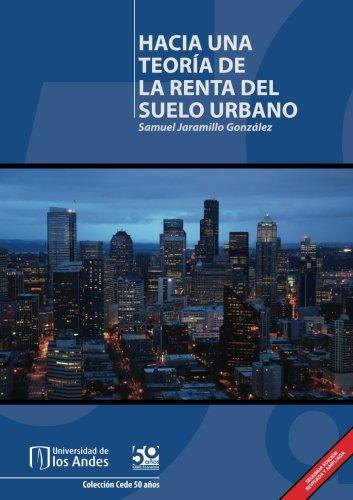 Hacia una teoría de la renta del suelo urbano  [Jaramillo González, Mr. Samuel] (Tapa Blanda)