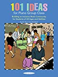 101 Ideas for Piano Group Class: Building an Inclusive Music Community for Students of All Ages and Abilities (Suzuki Piano Reference)