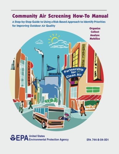 Community Air Screening How-To Manual: A Step-by-Step Guide to Using a Risk-Based Approach to Identify Priorities for Improving Outdoor Air Quality pdf