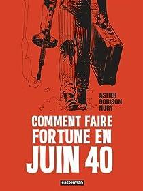 Comment faire fortune en juin 40 par Astier