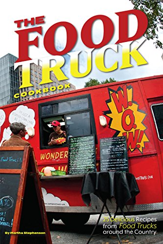 The Food Truck Cookbook: 25 Delicious Recipes from Food Trucks around the Country by Martha Stephenson