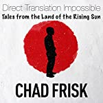 Direct Translation Impossible: Tales from the Land of the Rising Sun | Chad Frisk