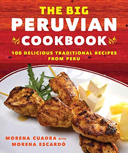 (The Big Peruvian Cookbook: 100 Delicious Traditional Recipes from Peru)