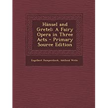 Hansel and Gretel: A Fairy Opera in Three Acts