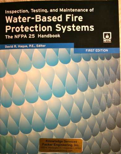 Inspection, Testing, and Maintenance of Water-Based Fire Protection Systems: The NFPA 25 Handbook