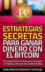 Estrategias secretas para ganar dinero con el Bitcoin: El procedimiento exacto para conseguir un ingreso extra con las criptomonedas (Spanish Edition)
