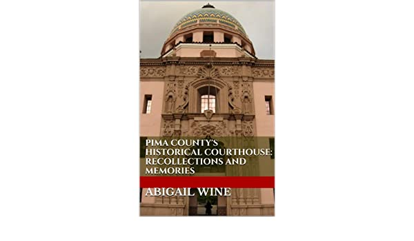 Amazon com: Pima County's Historical Courthouse: Recollections and