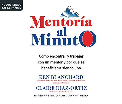 Mentor¡a al minuto (One Minute Mentoring): Como encontrar y trabajar con un mentor y por qu' se beneficiar¡a siendo uno (Spanish Edition)