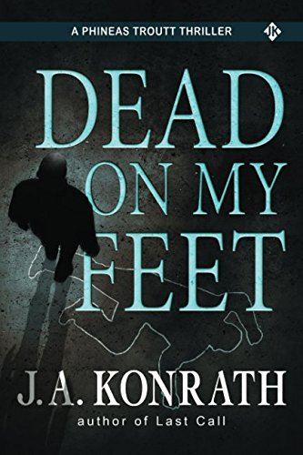 Dead On My Feet - A Thriller (Phineas Troutt Mysteries) [J.A. Konrath] (Tapa Blanda)