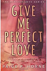 Give Me Perfect Love (Perfect Love Series) (Volume 2) Paperback