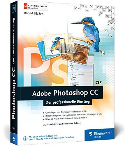 Adobe Photoshop CC: Photoshop-Know-how für Einsteiger im Grafik- und Fotobereich – 2. Auflage, aktuell zu Photoshop CC 2015!