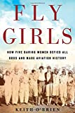 #7: Fly Girls: How Five Daring Women Defied All Odds and Made Aviation History