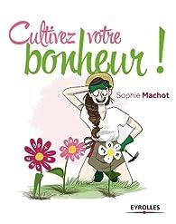 Cultivez votre bonheur ! par Sophie Machot