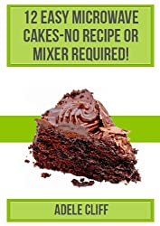12 Easy Microwave Cakes-No Recipe or Mixer Required! (English Edition)