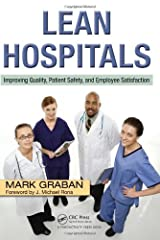 Lean Hospitals: Improving Quality, Patient Safety, and Employee Satisfaction Paperback