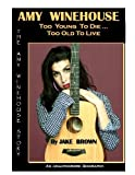 Amy Winehouse - Too Young to Die...Too Old to Live by Jake Brown (2012-07-16)