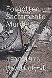 Forgotten Sacramento Murders 1940-1976