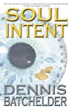 Front cover for the book Soul Intent by Dennis Batchelder