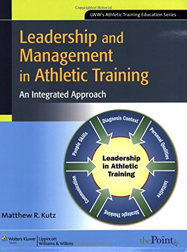 Leadership and Management in Athletic Training: An Integrated Approach (Lww's Athletic Training Education)