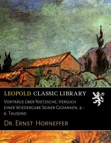 Vorträge über Nietzsche; Versuch einer Wiedergabe Seiner Gedanken. 4.-6. Tausend (German Edition) (Dr. Tausend)