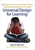 Making the Common Core Writing Standards Accessible Through Universal Design for Learning, Spencer, Sally A. and Aguinaga, Nancy J., 1483369471