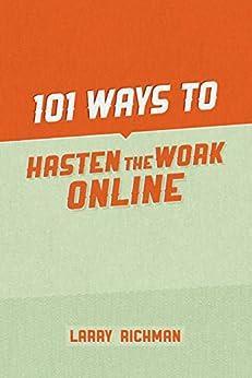 101 Ways to Hasten the Work Online by [Richman, Larry]