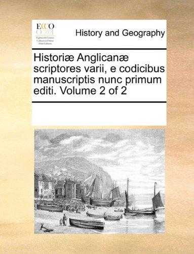 Historiæ Anglicanæ scriptores varii, e codicibus manuscriptis nunc primum editi. Volume 2 of 2 (Latin Edition) PDF