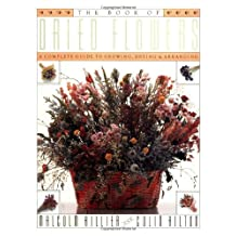 Book of Dried Flowers: A Complete Guide to Growing, Drying, and Arranging
