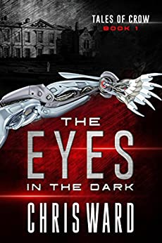 The Eyes in the Dark (Tales of Crow #1) by [Ward, Chris]