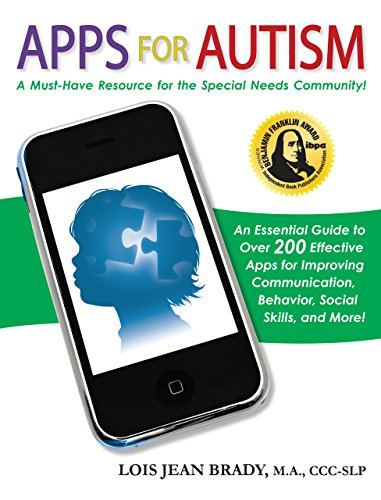 Apps for Autism: An Essential Guide to Over 200 Effective Apps for Improving Communication, Behavior, Social Skills, and