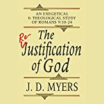 The Re-Justification of God: An Exegetical and Theological Study of Romans 9:10-24 | J. D. Myers
