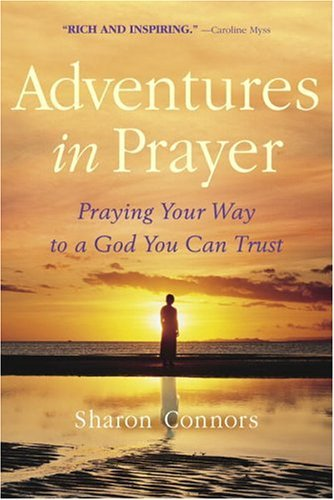Adventures in Prayer: Praying Your Way to a God You Can Trust by [Connors, Sharon]