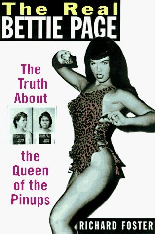 The Real Bettie Page: The Truth About the Queen of the Pin-ups by Richard Foster (1998-12-31)