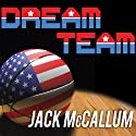 Dream Team: How Michael, Magic, Larry, Charles, and the Greatest Team of All Time Changed the Game of Basketball Forever Audiobook by Jack McCallum Narrated by Dick Hill