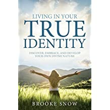 Living in Your True Identity: Discover, Embrace, and Develop Your Own Divine Nature
