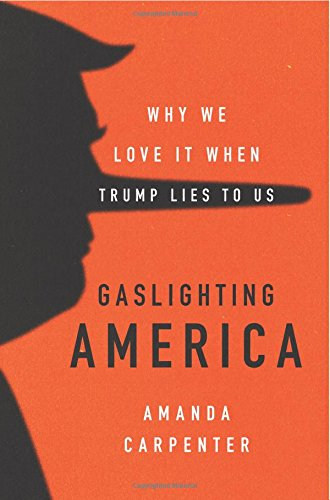 Download pdf gaslighting america why we love it when trump lies to say that would erode their support at long as its in the name of taking down his political enemieshis opponents on the left and right continue to act fandeluxe Images