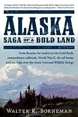 Alaska: Saga of a Bold Land Kindle Edition