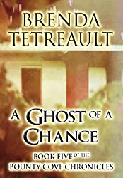 A Ghost of a Chance: Book Five of the Bounty Cove Chronicles by Brenda Tetreault (2012-03-26)