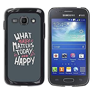 Be Good Phone Accessory // Dura Cáscara cubierta Protectora Caso Carcasa Funda de Protección para Samsung Galaxy Ace 3 GT-S7270 GT-S7275 GT-S7272 // Happiness Today Matter Quote Posi