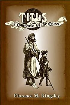 Titus A Comrade of the Cross (Illustrated) (Comrades of the Cross Book 1) by [Kingsley, Florence M.]