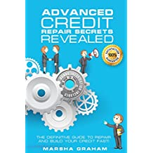 ADVANCED CREDIT REPAIR SECRETS REVEALED: The Definitive Guide to Repair and Build Your Credit Fast