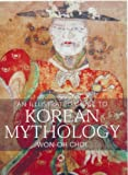An Illustrated Guide to Korean Mythology, Won-Oh, Choi, 1905246609