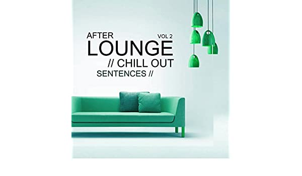 After Lounge, Vol.2: Chill Out Sentences by Various artists ...