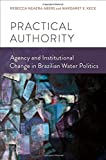 img - for Practical Authority: Agency And Institutional Change In Brazilian Water Politics by Rebecca Neaera Abers (2013-09-09) book / textbook / text book