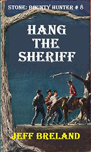 Hang The Sheriff: Stone: Bounty Hunter # 8: Western Action and Adventures of Deputy U. S. Marshal, Bounty Hunter, and Gunfighter Jake Stone.
