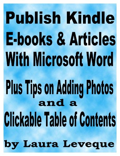 Publish Kindle E-books & Articles With Microsoft Word Plus Tips on Adding Photos and a Clickable Table of Contents