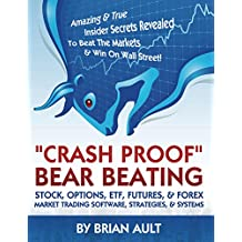 Crash Proof, Bear Beating Stock, Options, ETF, Futures, Forex Market Trading Software, Strategies, Systems: Amazing & True Insider Secrets Revealed To Beat The Markets & Win On Wall Street!