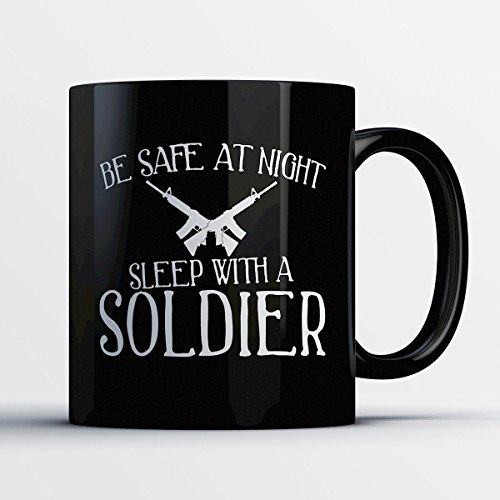Soldier Coffee Mug – Be Safe At Night Sleep With A Soldier - Funny 11 oz Black Ceramic Tea Cup - Humorous and Cute Soldier Gifts with Soldier Sayings